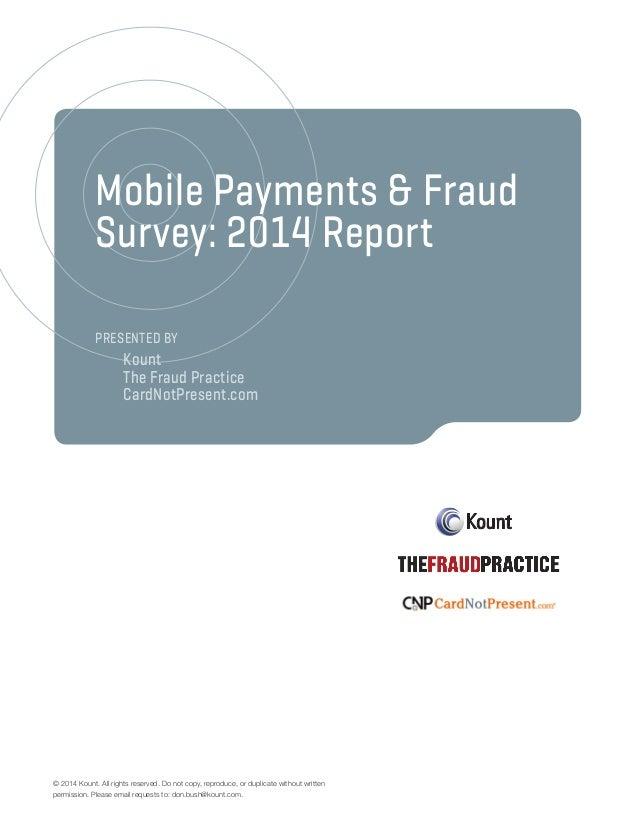 Mobile Payments & Fraud Survey: 2014 Report Presented by  Kount The Fraud Practice  CardNotPresent.com © 2014 Kount. Al...