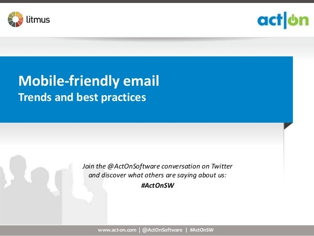 Mobile-friendly emailTrends and best practices            Join the @ActOnSoftware conversation on Twitter              and...