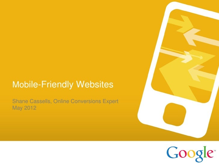 Mobile-Friendly WebsitesShane Cassells, Online Conversions ExpertMay 2012  Google confidentialand Proprietary   Google Con...