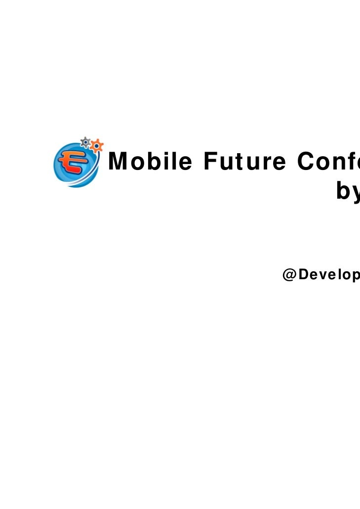 Mobile Future Conference                by DeNA                      2011/2/17            @ Developers Summit