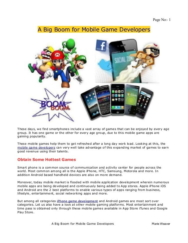 Page No:- 1            A Big Boom for Mobile Game DevelopersThese days, we find smartphones include a vast array of games ...