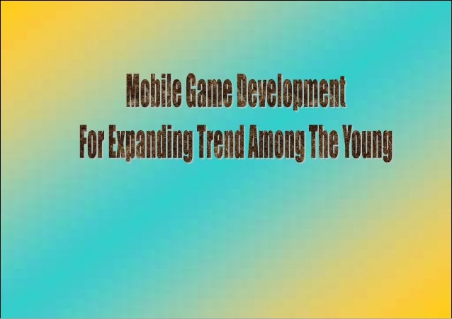 Mobile Game Development - Expanding Trend Among The Young