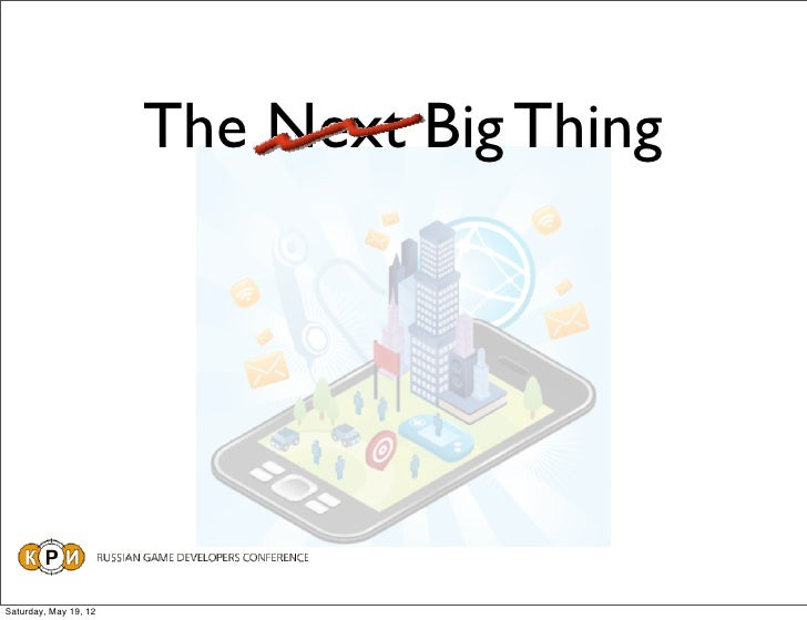 The Next Big ThingSaturday, May 19, 12