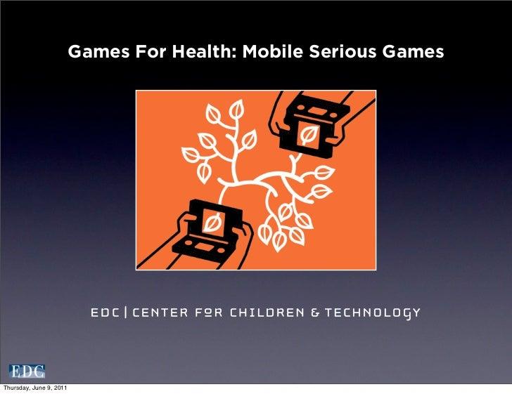 Games For Health: Mobile Serious GamesThursday, June 9, 2011