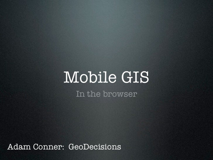 Mobile GIS in the Browser (by Adam Conner)