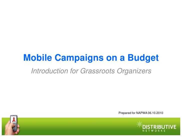 Mobile Campaigns on a Budget Introduction for Grassroots Organizers                            Prepared for NAPWA 06.10.2010