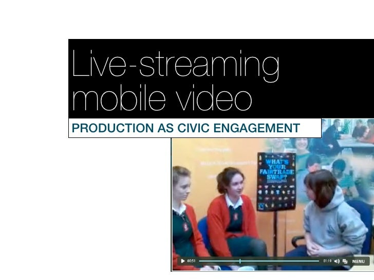 Live-streamingmobile videoPRODUCTION AS CIVIC ENGAGEMENT
