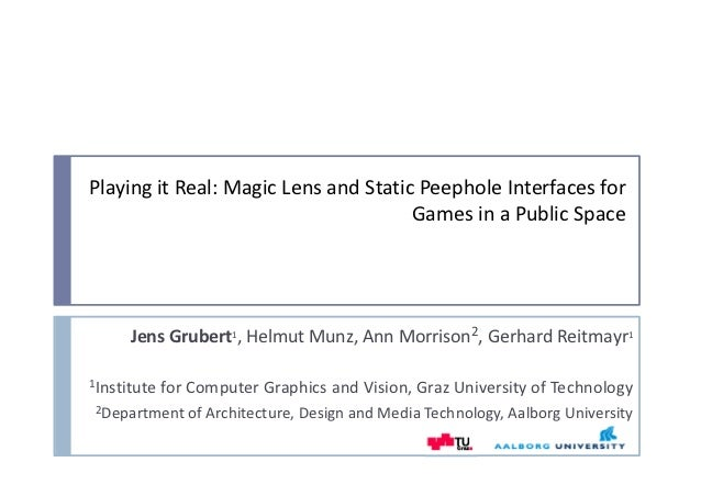 Playing it Real: Magic Lens and Static Peephole Interfaces for                                       Games in a Public Spa...