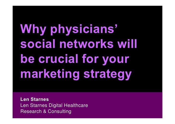 Why physicians'social networks willbe crucial for yourmarketing strategyLen Starnes Len StarnesLen Starnes Digital Healthc...