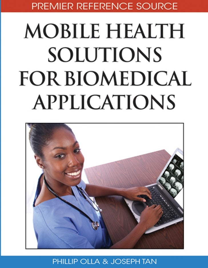 Mobile Health Solutionsfor BiomedicalApplicationsPhillip OllaMadonna University, USAJoseph TanWayne State University, USA ...
