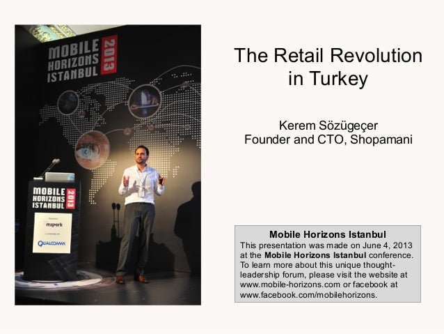 The Retail Revolutionin TurkeyKerem SözügeçerFounder and CTO, ShopamaniMobile Horizons IstanbulThis presentation was made ...