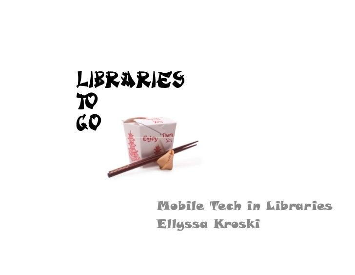 Libraries To Go                Mobile Tech in Libraries             Ellyssa Kroski                y