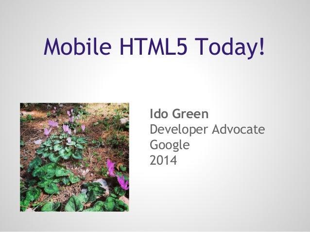 Mobile HTML5 Today! Ido Green Developer Advocate Google 2014