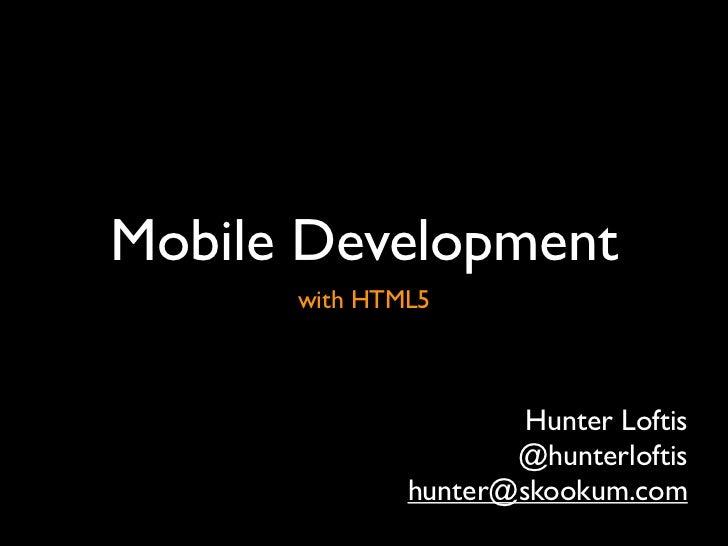 Mobile Development      with HTML5                      Hunter Loftis                     @hunterloftis              hunte...