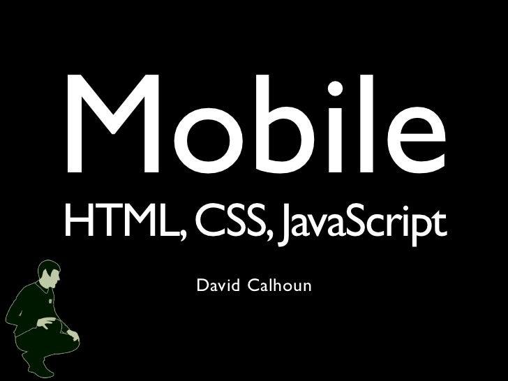 MobileHTML, CSS, JavaScript       David Calhoun