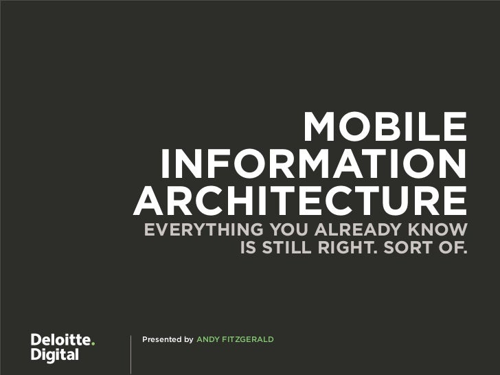 MOBILE INFORMATIONARCHITECTUREEVERYTHING YOU ALREADY KNOW        IS STILL RIGHT. SORT OF.Presented by ANDY FITZGERALD