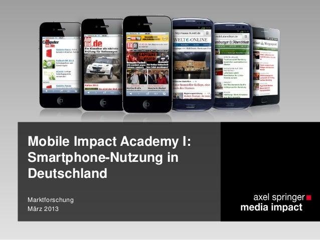 Mobile Impact Academy I: Smartphone-Nutzung in Deutschland Marktforschung März 2013