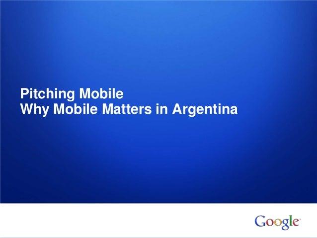 Información confidencial y propiedad de Google Pitching Mobile Why Mobile Matters in Argentina