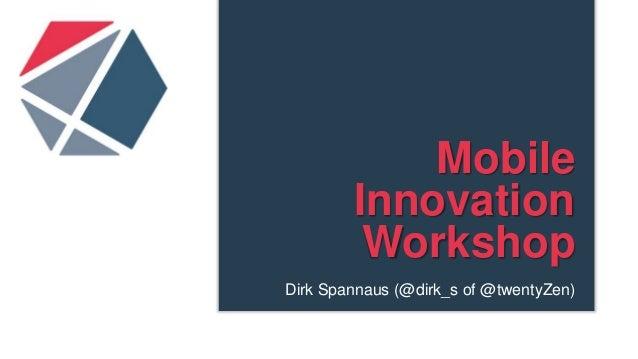 MobileInnovationWorkshopDirk Spannaus (@dirk_s of @twentyZen)