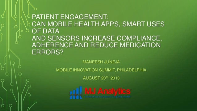 PATIENT ENGAGEMENT: CAN MOBILE HEALTH APPS, SMART USES OF DATA AND SENSORS INCREASE COMPLIANCE, ADHERENCE AND REDUCE MEDIC...