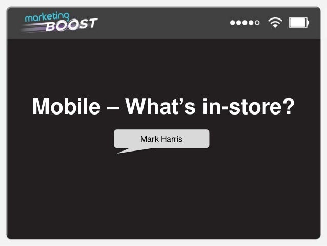 Mobile – What's in-store? Mark Harris