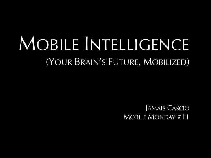MOBILE INTELLIGENCE    (YOUR BRAIN'S FUTURE, MOBILIZED)                              JAMAIS CASCIO                     MOB...
