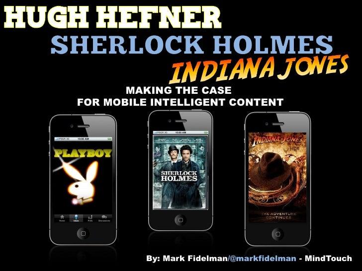 Hugh Hefner, Sherlock Holmes & Indiana Jones: Making the Case for Mobile Intelligent Content