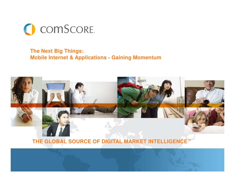 The Next Big Things: Mobile Internet & Applications - Gaining Momentum     THE GLOBAL SOURCE OF DIGITAL MARKET INTELLIGENC...