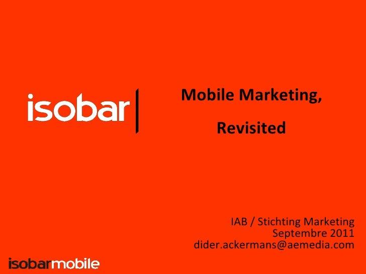 Mobile Marketing,     Revisited        IAB / Stichting Marketing                 Septembre 2011 dider.ackermans@aemedia.com