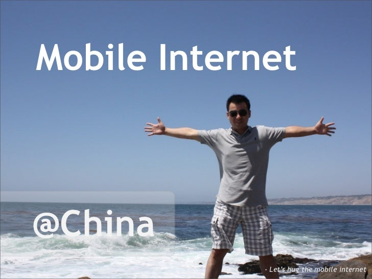 Mobile Internet@China             - Let's hug the mobile internet