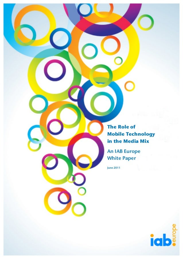 1 The Role of Mobile Technology in the Media Mix An IAB Europe White Paper June 2011