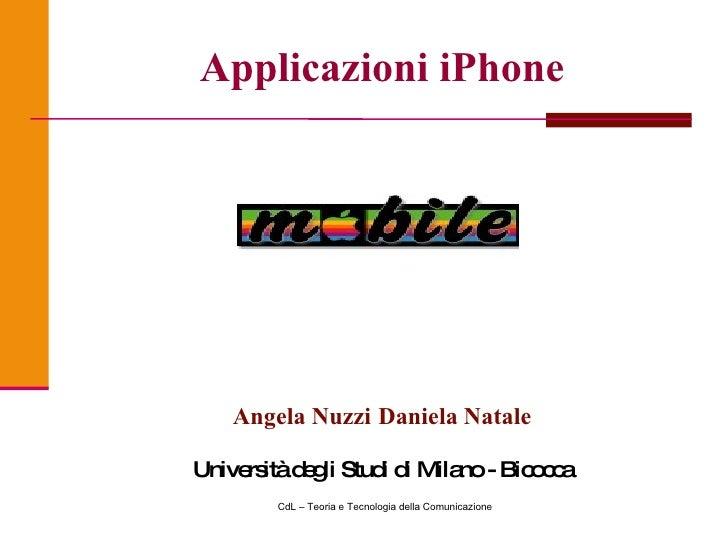 Applicazioni iPhone <ul><li>Angela Nuzzi Daniela Natale </li></ul><ul><li>Università degli Studi di Milano - Bicocca </li>...