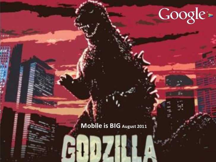 Mobile	  is	  BIG	  August	  2011	  	                                              Google Confidential and Proprietary