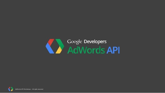 AdWords API Workshops – All rights reserved