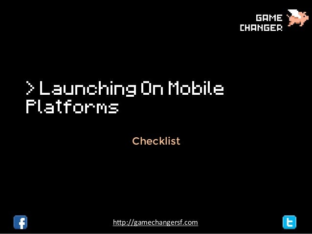 "> Launching On Mobile Platforms Checklist  h""p://gamechangersf.com"