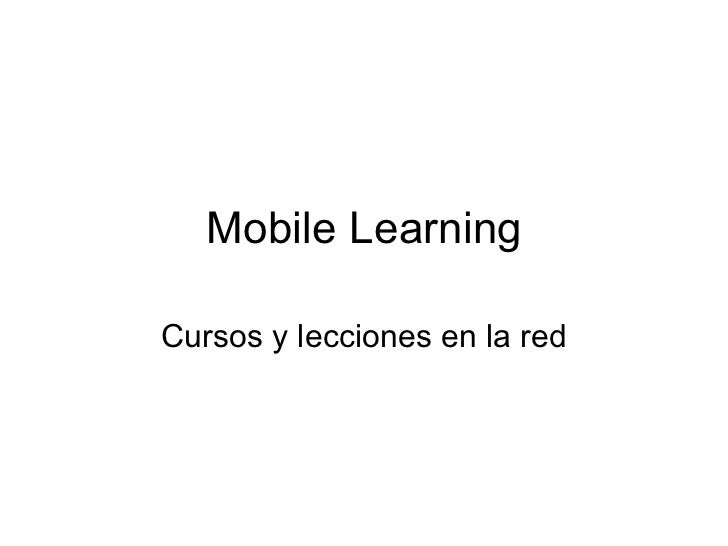 Mobile learning   curso y lecciones en la red