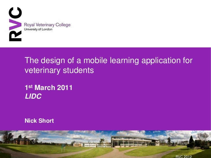 The design of a mobile learning application forveterinary students1st March 2011LIDCNick Short                            ...