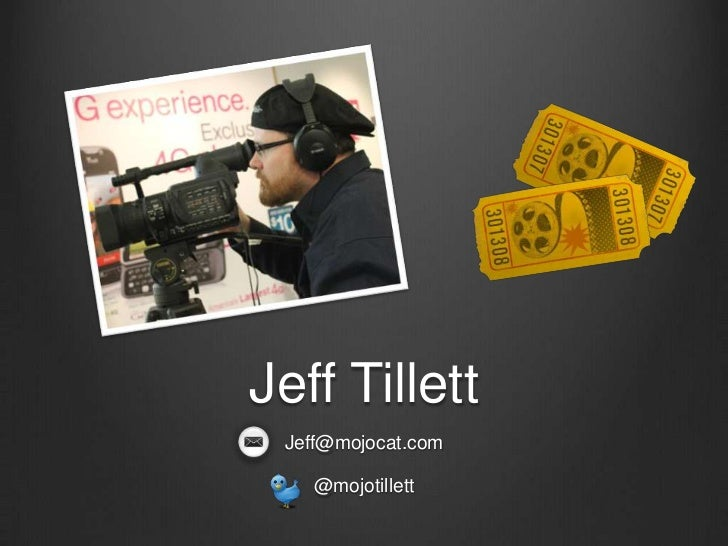 Jeff Tillett<br />Jeff@mojocat.com<br />@mojotillett<br />