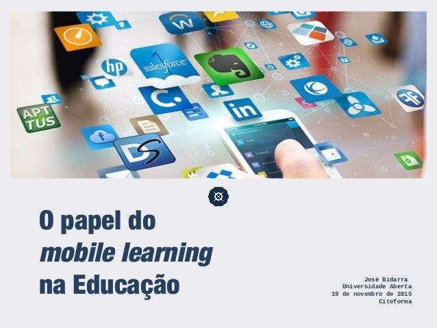 O papel do mobile learning na Educação José Bidarra Universidade Aberta 19 de novembro de 2015 Citeforma