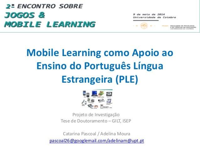 Mobile Learning como Apoio ao Ensino do Português Língua Estrangeira (PLE) Projeto de Investigação Tese de Doutoramento – ...