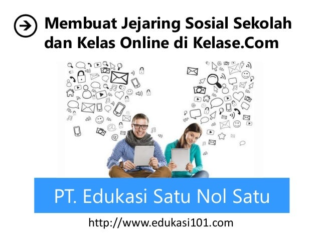 PT. Edukasi Satu Nol Satu Membuat Jejaring Sosial Sekolah dan Kelas Online di Kelase.Com http://www.edukasi101.com