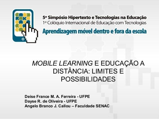 MOBILE LEARNING E EDUCAÇÃO A DISTÂNCIA: LIMITES E POSSIBILIDADES Deise France M. A. Ferreira - UFPE Dayse R. de Oliveira -...