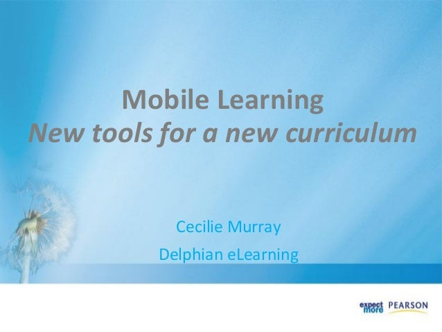 Mobile Learning New tools for a new curriculum              Cecilie Murray           Delphian eLearning