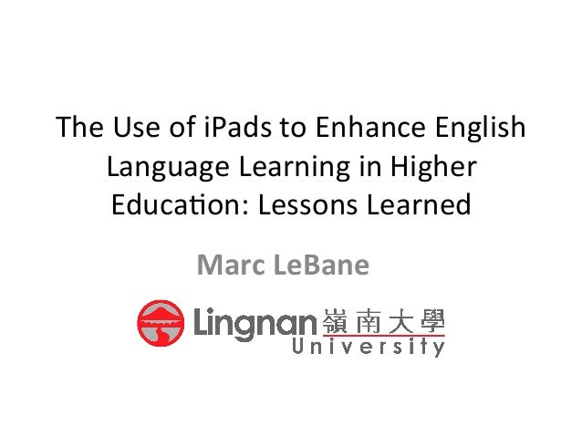 The  Use  of  iPads  to  Enhance  English   Language  Learning  in  Higher   Educa7on:  Lessons  ...