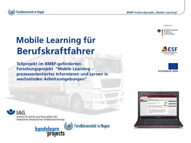 """BMBF Verbundprojekt """"Mobile Learning""""Mobile Learning fürBerufskraftfahrerTeilprojekt im BMBF-gefördertenForschungsprojekt ..."""