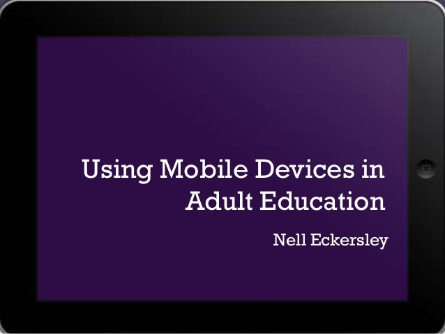 Using Mobile Devices in       Adult Education              Nell Eckersley