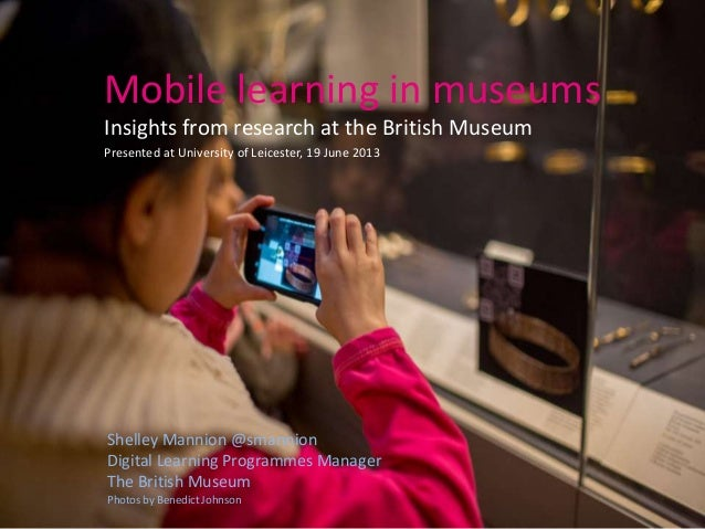 Mobile learning in museumsInsights from research at the British MuseumPresented at University of Leicester, 19 June 2013Sh...