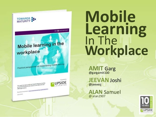 Mobile Learning In The Workplace AMIT Garg @gargamit100 JEEVAN Joshi @jeevesj ALAN Samuel @ alan2907