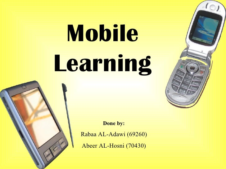 Mobile Learning Done by: Rabaa AL-Adawi (69260) Abeer AL-Hosni (70430)