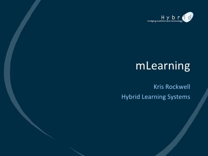 mLearning            Kris Rockwell Hybrid Learning Systems